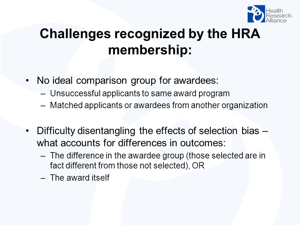 Challenges recognized by the HRA membership: No ideal comparison group for awardees: –Unsuccessful applicants to same award program –Matched applicant
