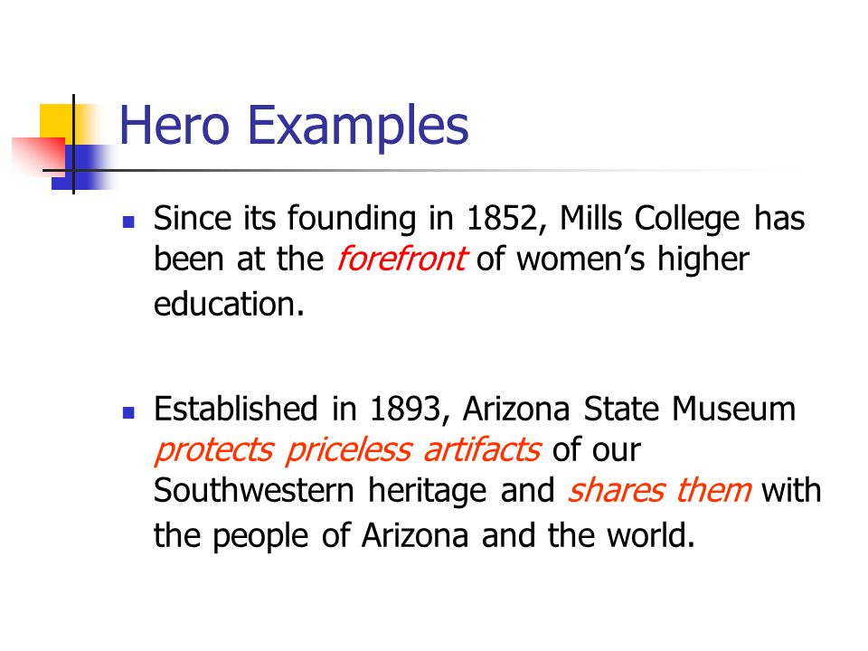 Hero Examples Since its founding in 1852, Mills College has been at the forefront of women's higher education. Established in 1893, Arizona State Muse