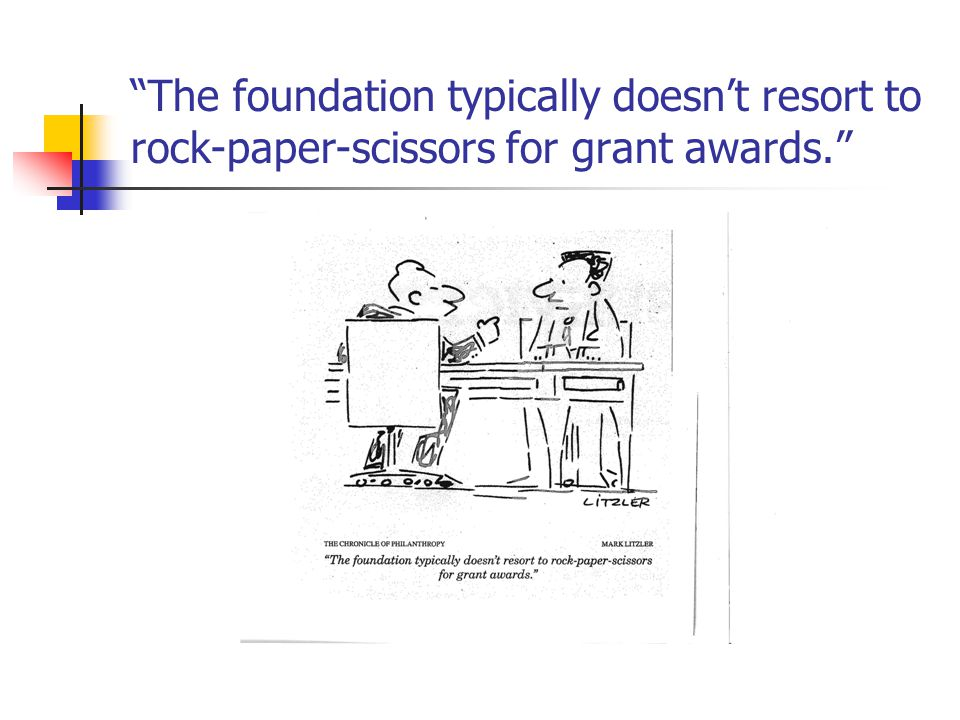 The foundation typically doesn't resort to rock-paper-scissors for grant awards.