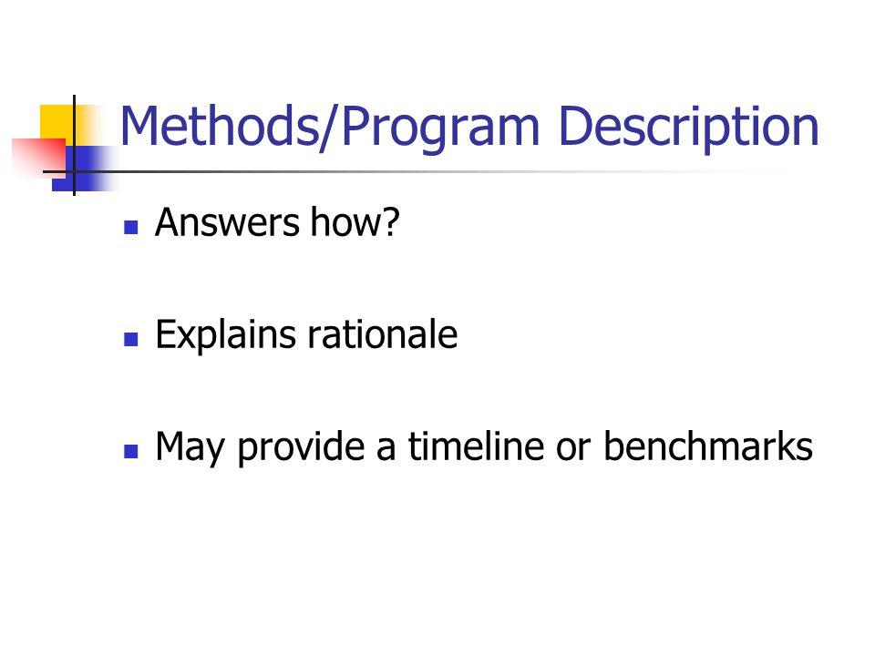 Methods/Program Description Answers how? Explains rationale May provide a timeline or benchmarks