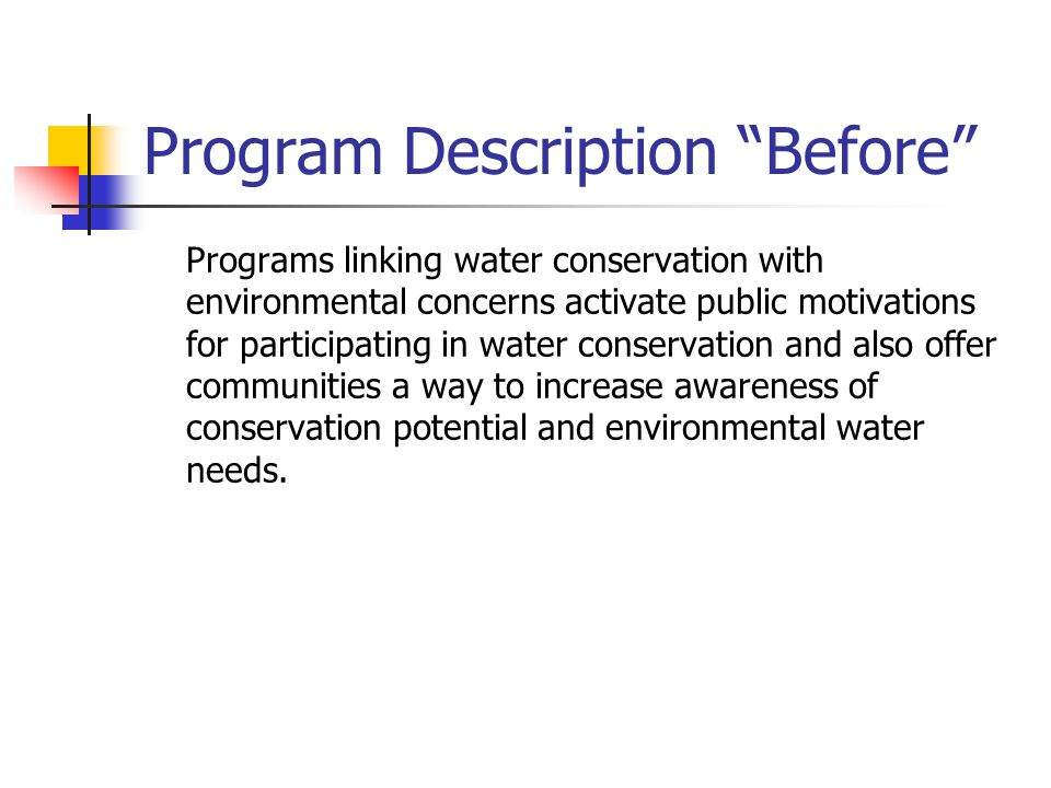 Program Description Before Programs linking water conservation with environmental concerns activate public motivations for participating in water conservation and also offer communities a way to increase awareness of conservation potential and environmental water needs.
