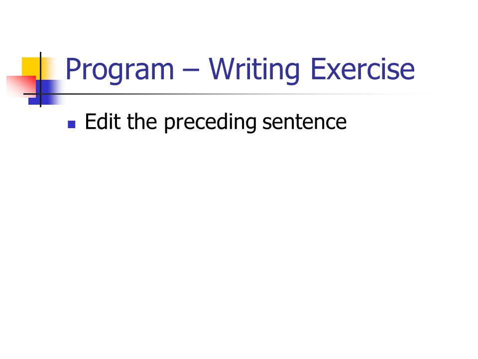 Program – Writing Exercise Edit the preceding sentence