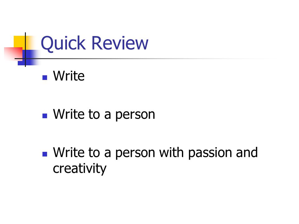 Quick Review Write Write to a person Write to a person with passion and creativity