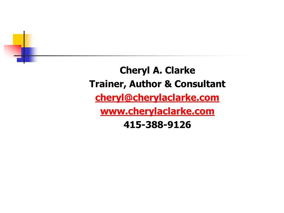 Cheryl A. Clarke Trainer, Author & Consultant cheryl@cherylaclarke.com www.cherylaclarke.com 415-388-9126