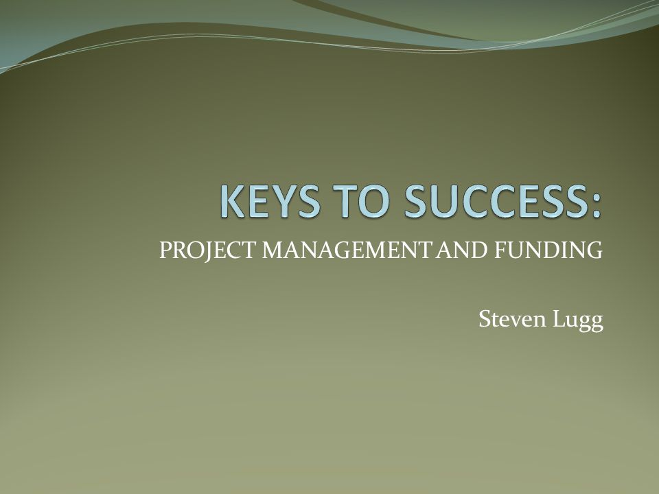 PROJECT MANAGEMENT AND FUNDING Steven Lugg
