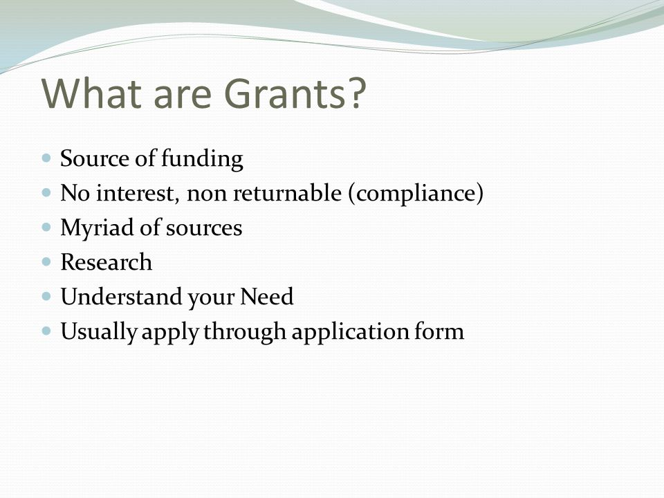 What are Grants.