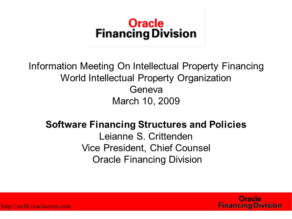 Information Meeting On Intellectual Property Financing World Intellectual Property Organization Geneva March 10, 2009 Software Financing Structures and Policies Leianne S.
