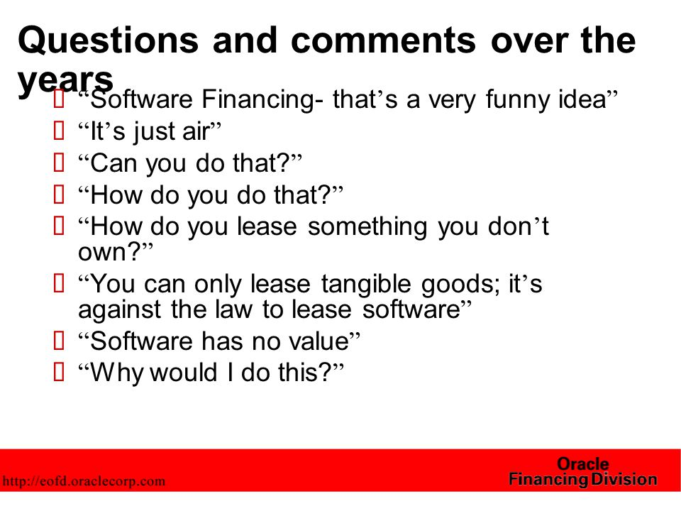 Questions and comments over the years  Software Financing- that ' s a very funny idea  It ' s just air  Can you do that.