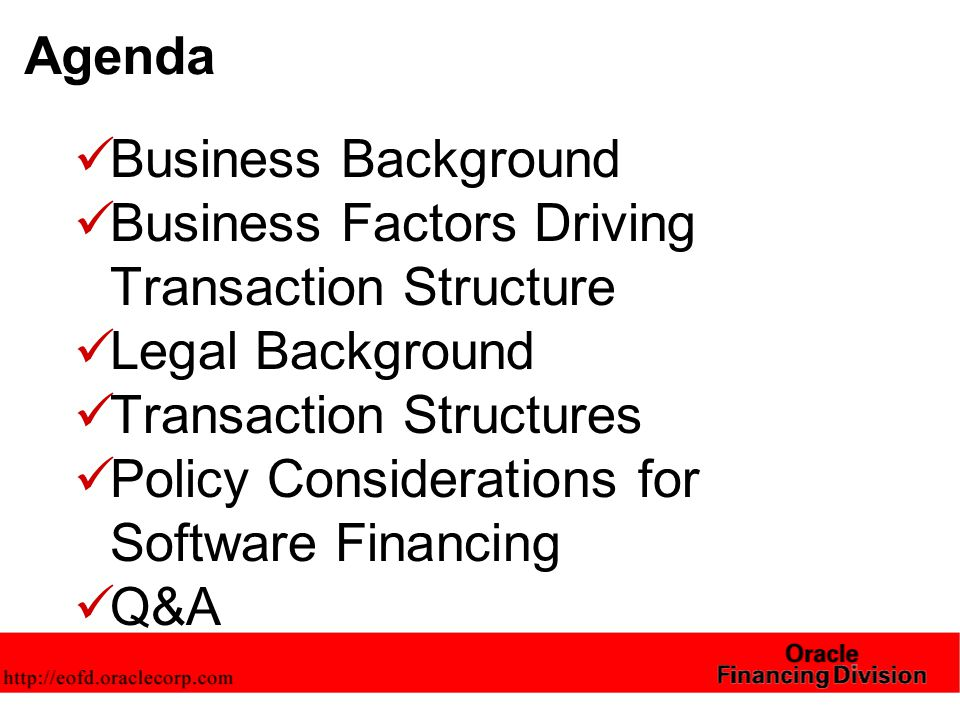 Agenda Business Background Business Factors Driving Transaction Structure Legal Background Transaction Structures Policy Considerations for Software Financing Q&A