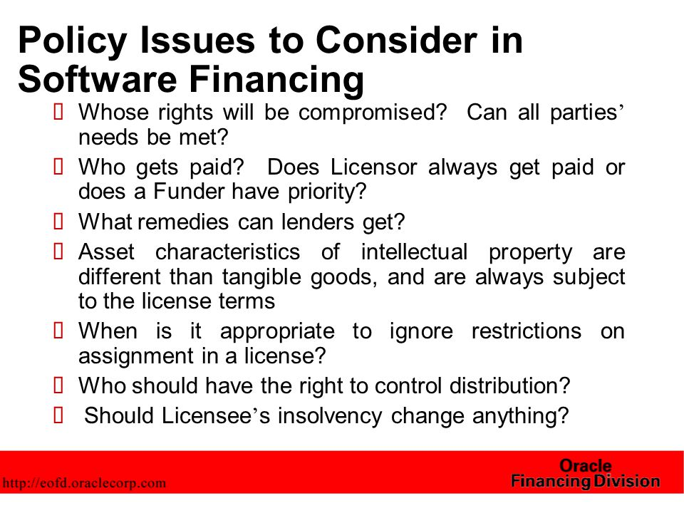 Policy Issues to Consider in Software Financing  Whose rights will be compromised.