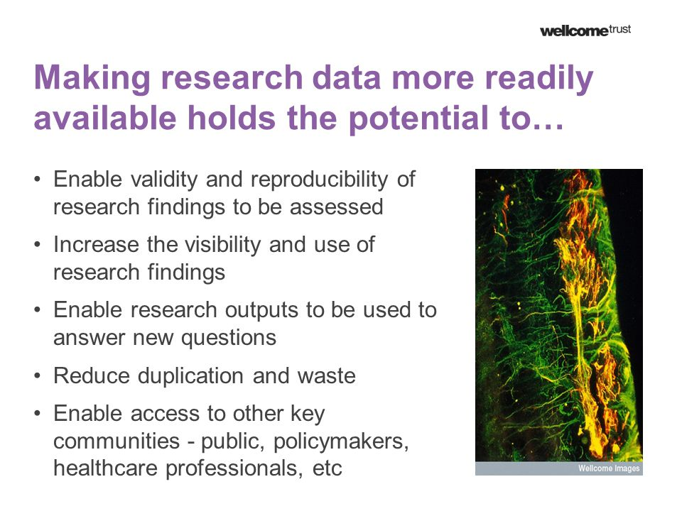 Data sharing – a growing consensus major challenges associated with increasingly vast & complex datasets, but also tremendous opportunities policy convergence between major funders in promoting sharing of research data  expectation that data outputs be preserved and shared in a way that maximises value  requirement for data management plans as integral part of the application process increasingly clear expectation that data underlying published research findings should be open