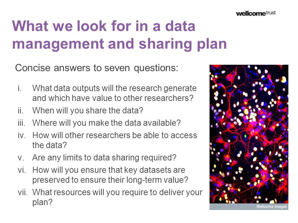 What we look for in a data management and sharing plan Concise answers to seven questions: i.What data outputs will the research generate and which ha