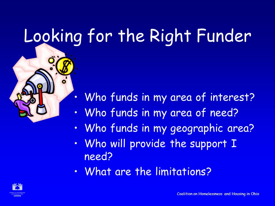 Coalition on Homelessness and Housing in Ohio Looking for the Right Funder Who funds in my area of interest.