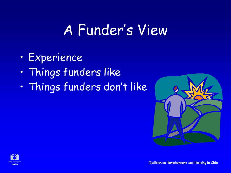 Coalition on Homelessness and Housing in Ohio A Funder's View Experience Things funders like Things funders don't like