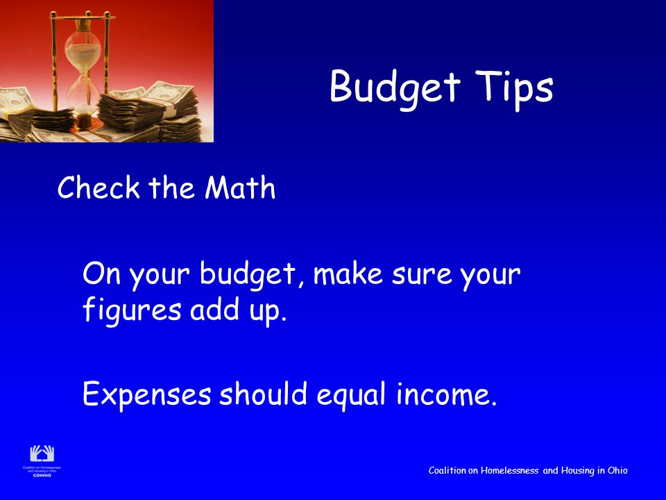 Coalition on Homelessness and Housing in Ohio Budget Tips Check the Math On your budget, make sure your figures add up.