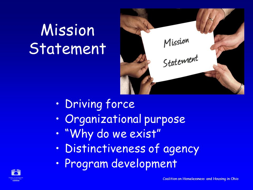 Coalition on Homelessness and Housing in Ohio Vision & Values Inspiration & framework for strategic planning Compass of your organization Traits & qualities Define actions and goals Measure your progress Core priorities Character