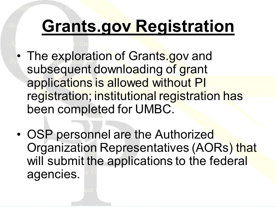 Grants.gov Registration The exploration of Grants.gov and subsequent downloading of grant applications is allowed without PI registration; institutional registration has been completed for UMBC.