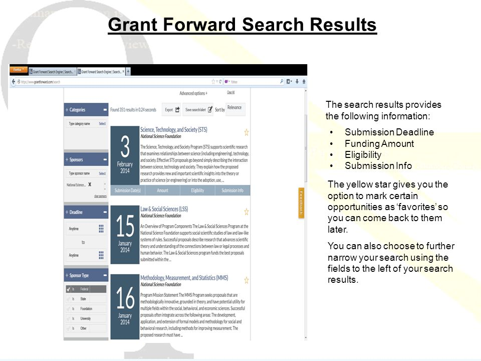 Grant Forward Search Results The search results provides the following information: Submission Deadline Funding Amount Eligibility Submission Info The yellow star gives you the option to mark certain opportunities as 'favorites' so you can come back to them later.
