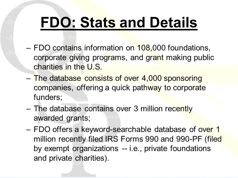 FDO: Stats and Details –FDO contains information on 108,000 foundations, corporate giving programs, and grant making public charities in the U.S.
