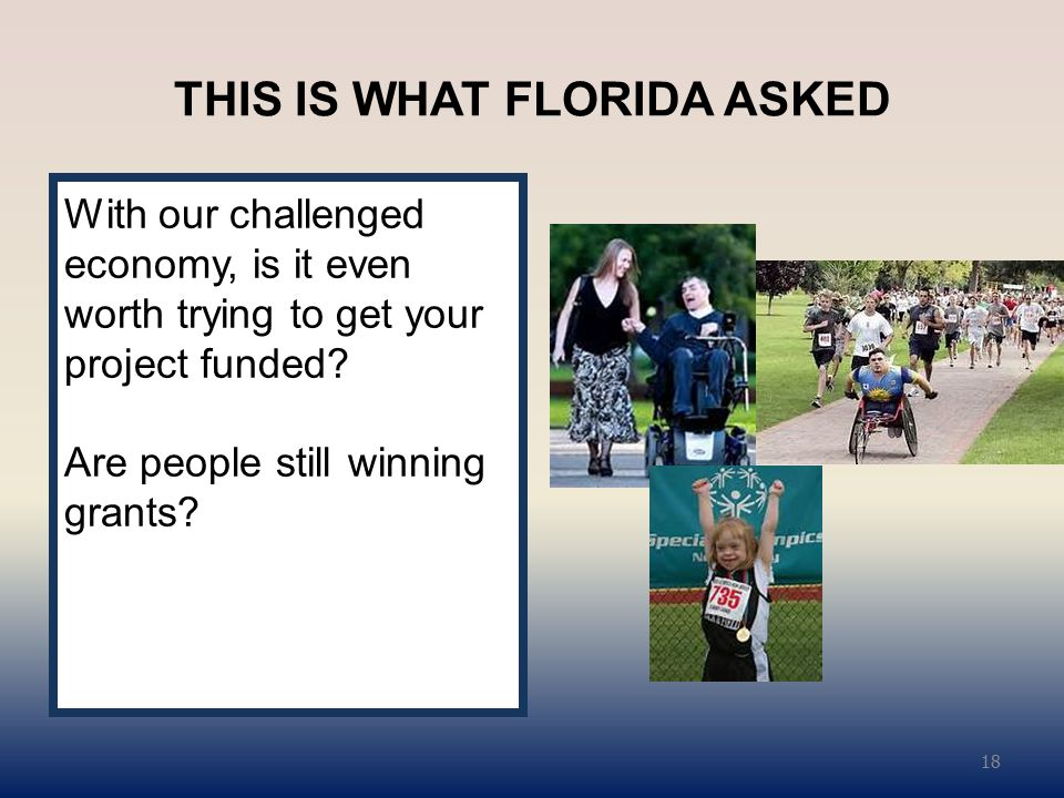 THIS IS WHAT FLORIDA ASKED With our challenged economy, is it even worth trying to get your project funded.