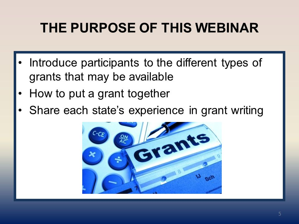 THE PURPOSE OF THIS WEBINAR Introduce participants to the different types of grants that may be available How to put a grant together Share each state's experience in grant writing 5