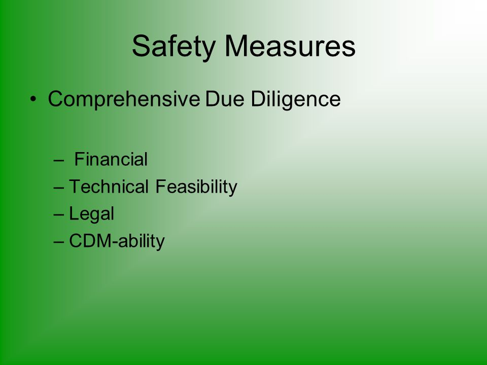 Safety Measures Comprehensive Due Diligence – Financial –Technical Feasibility –Legal –CDM-ability