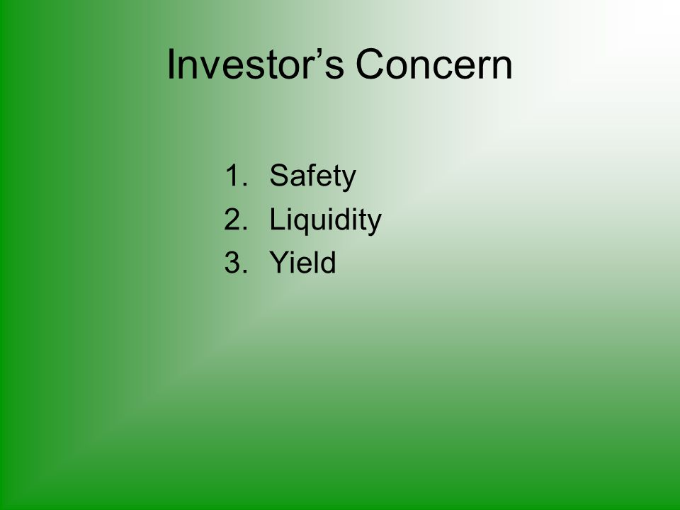 Investor's Concern 1.Safety 2.Liquidity 3.Yield
