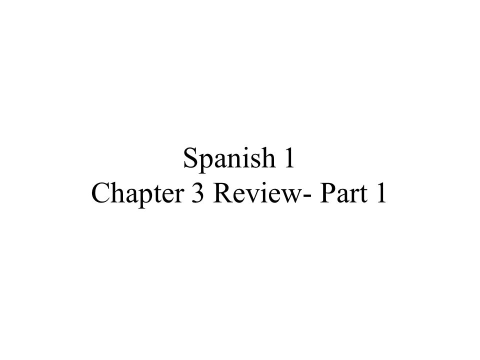 Spanish 1 Chapter 3 Review- Part 1