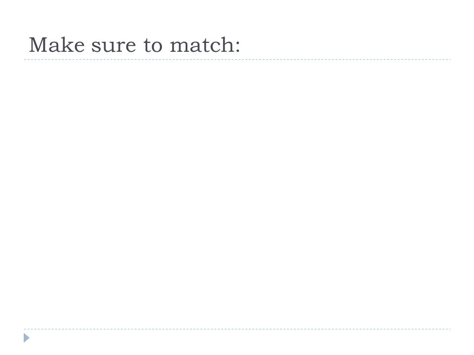 Make sure to match: