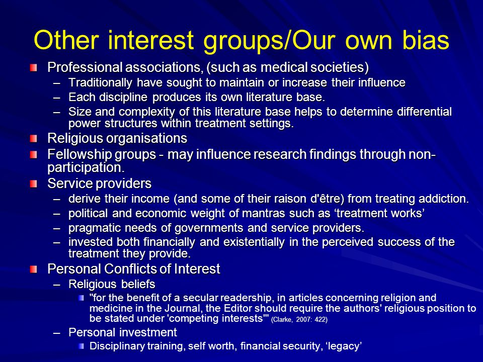 Other interest groups/Our own bias Professional associations, (such as medical societies) –Traditionally have sought to maintain or increase their influence –Each discipline produces its own literature base.