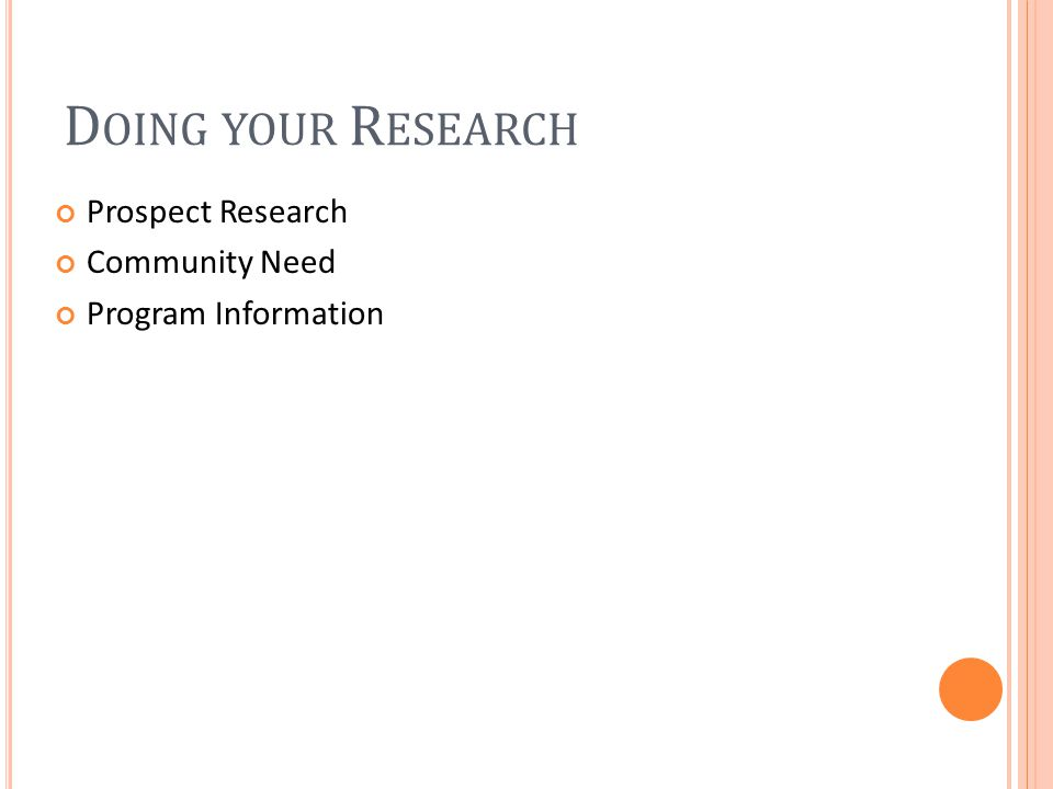 D OING YOUR R ESEARCH Prospect Research Community Need Program Information