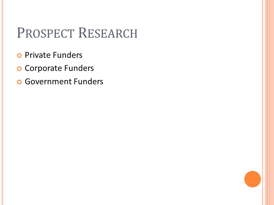 P ROSPECT R ESEARCH Private Funders Corporate Funders Government Funders
