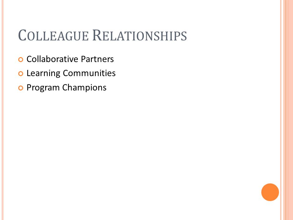 C OLLEAGUE R ELATIONSHIPS Collaborative Partners Learning Communities Program Champions