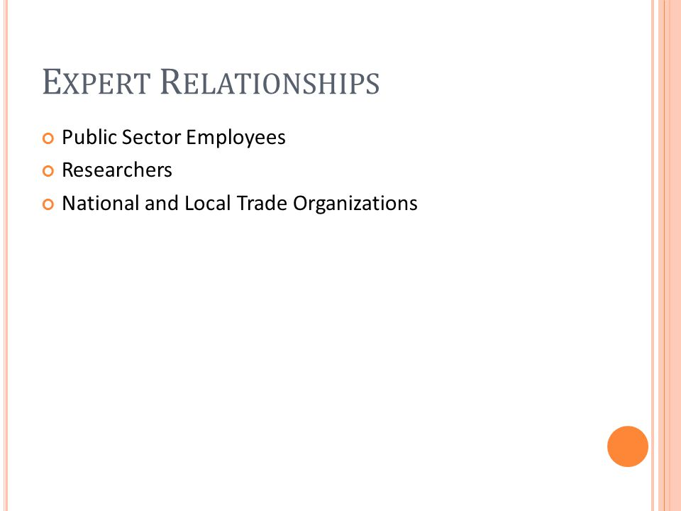 E XPERT R ELATIONSHIPS Public Sector Employees Researchers National and Local Trade Organizations