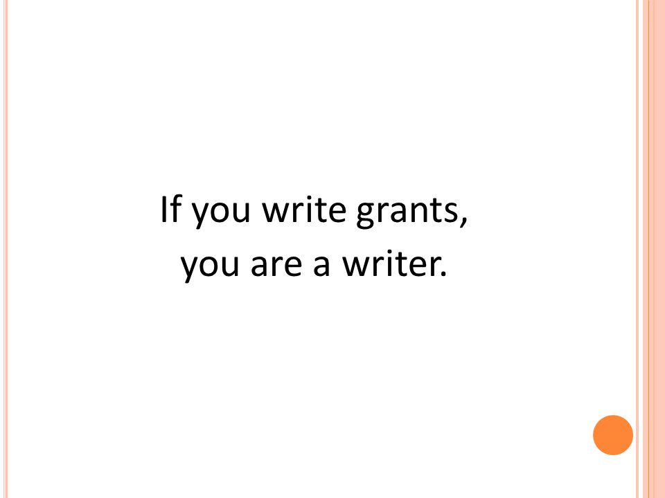 If you write grants, you are a writer.