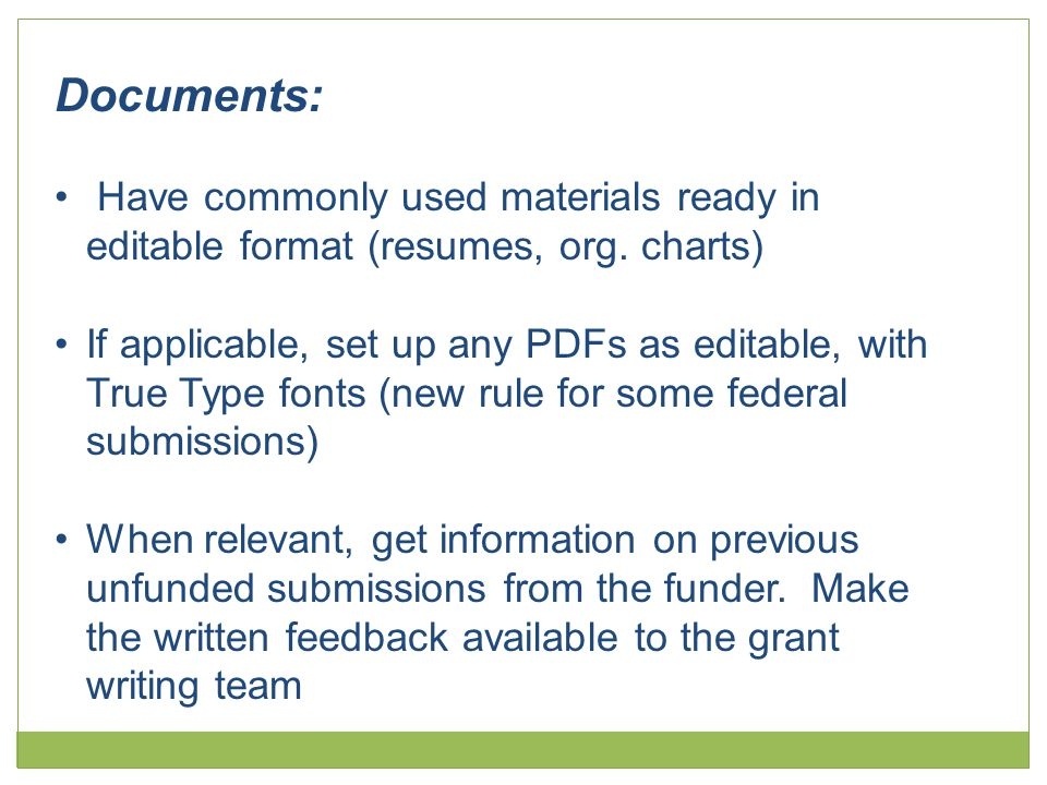 Documents: Have commonly used materials ready in editable format (resumes, org. charts) If applicable, set up any PDFs as editable, with True Type fon