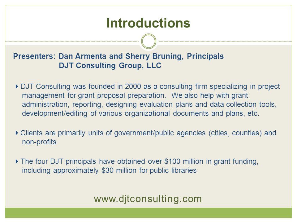 Introductions Presenters: Dan Armenta and Sherry Bruning, Principals DJT Consulting Group, LLC  DJT Consulting was founded in 2000 as a consulting fi