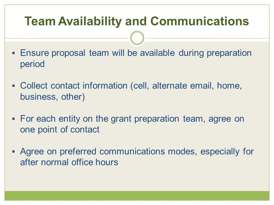 Team Availability and Communications  Ensure proposal team will be available during preparation period  Collect contact information (cell, alternate