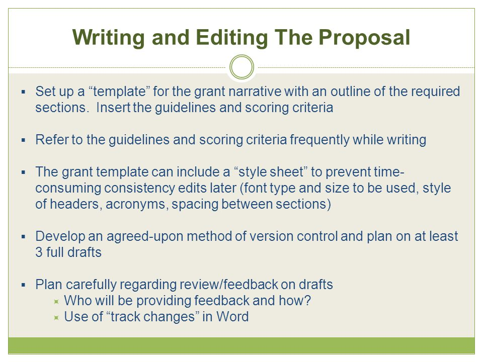 "Writing and Editing The Proposal  Set up a ""template"" for the grant narrative with an outline of the required sections. Insert the guidelines and sco"