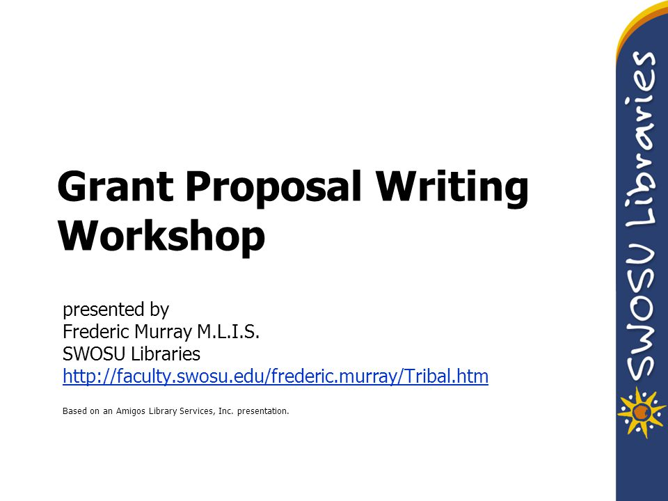 Grant Proposal Writing Workshop presented by Frederic Murray M.L.I.S.