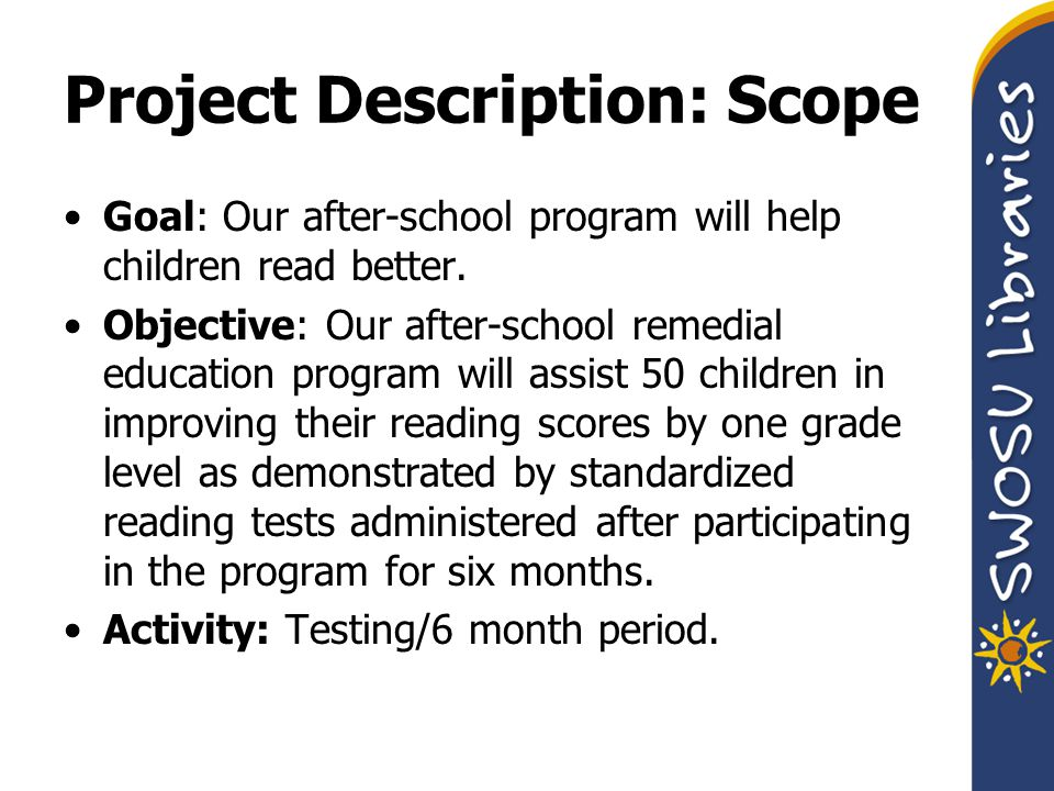 Project Description: Scope Goal: Our after-school program will help children read better.