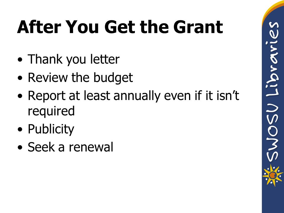 After You Get the Grant Thank you letter Review the budget Report at least annually even if it isn't required Publicity Seek a renewal