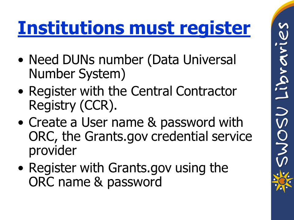 Institutions must register Need DUNs number (Data Universal Number System) Register with the Central Contractor Registry (CCR).