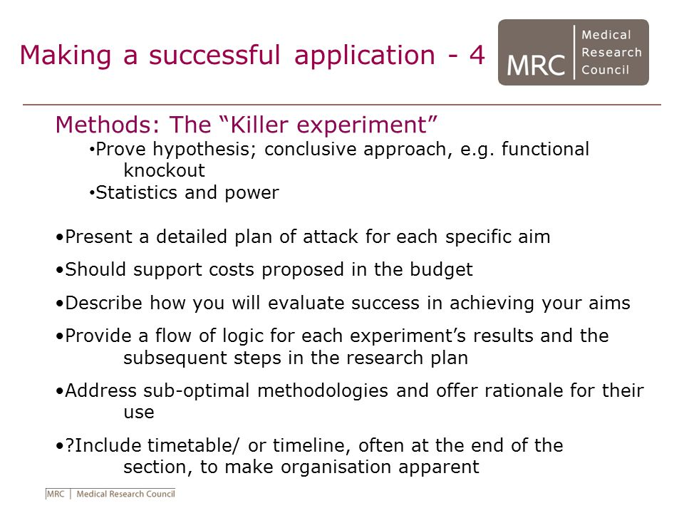 "Methods: The ""Killer experiment"" Prove hypothesis; conclusive approach, e.g. functional knockout Statistics and power Present a detailed plan of attac"