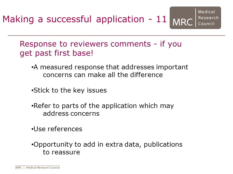 Making a successful application - 11 Response to reviewers comments - if you get past first base! A measured response that addresses important concern