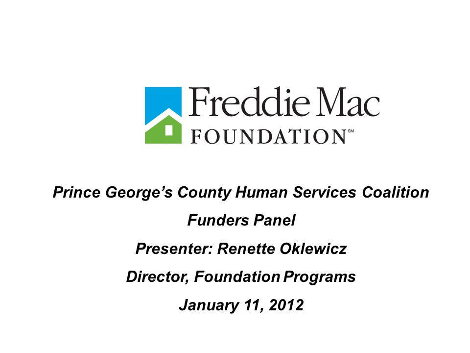 Prince George's County Human Services Coalition Funders Panel Presenter: Renette Oklewicz Director, Foundation Programs January 11, 2012