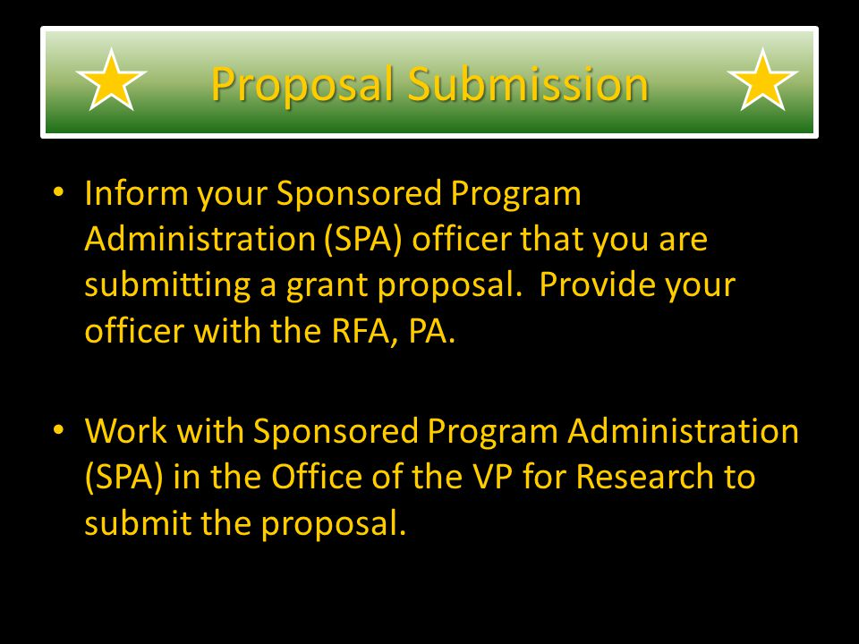 Inform your Sponsored Program Administration (SPA) officer that you are submitting a grant proposal.