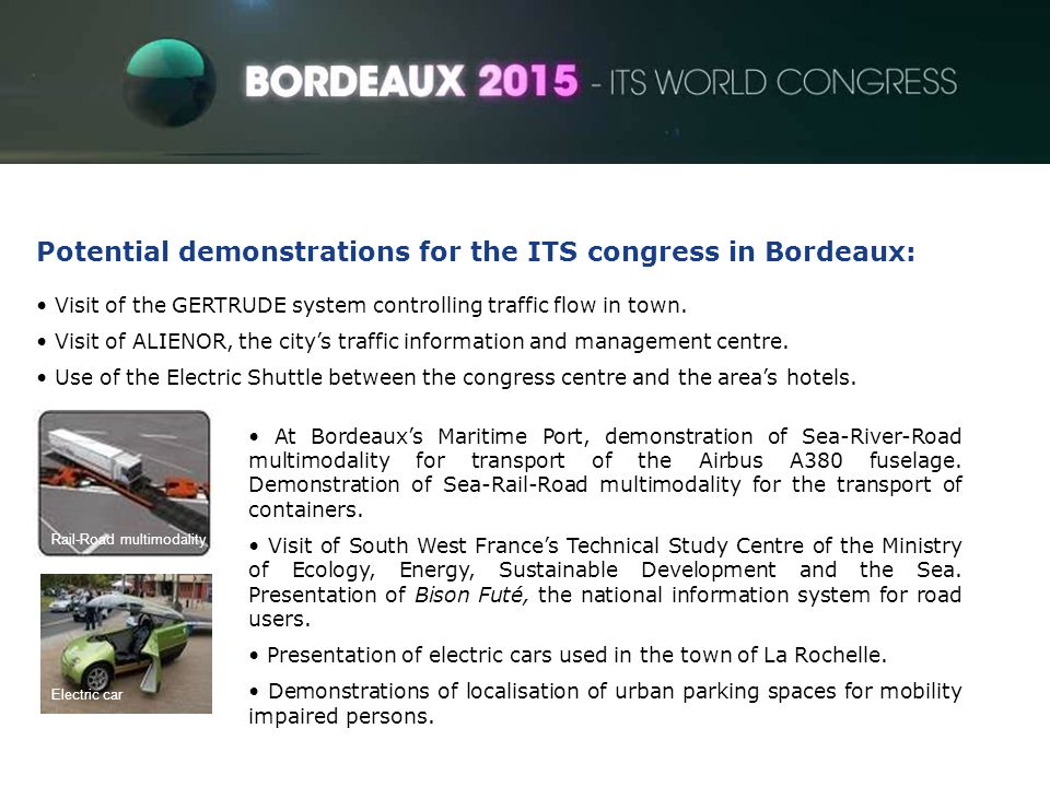 Potential demonstrations for the ITS congress in Bordeaux: Visit of the GERTRUDE system controlling traffic flow in town. Visit of ALIENOR, the city's