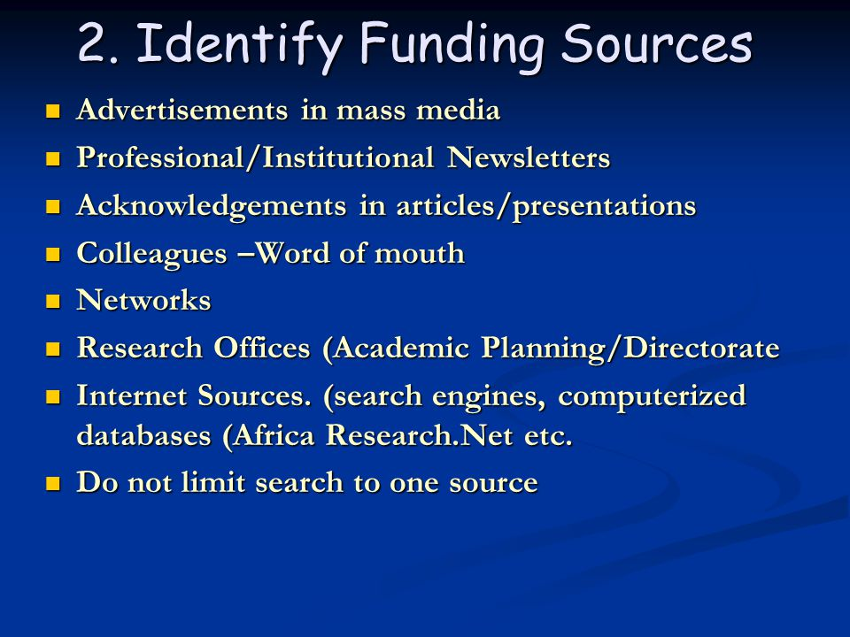 2. Identify Funding Sources Advertisements in mass media Advertisements in mass media Professional/Institutional Newsletters Professional/Institutiona