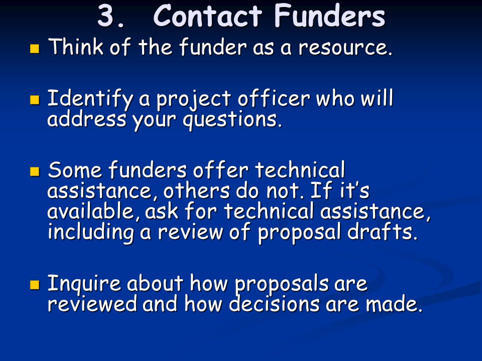 3. Contact Funders Think of the funder as a resource.